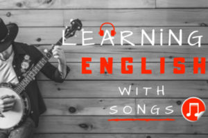 LEARNING ENGLISH WITH SONGS